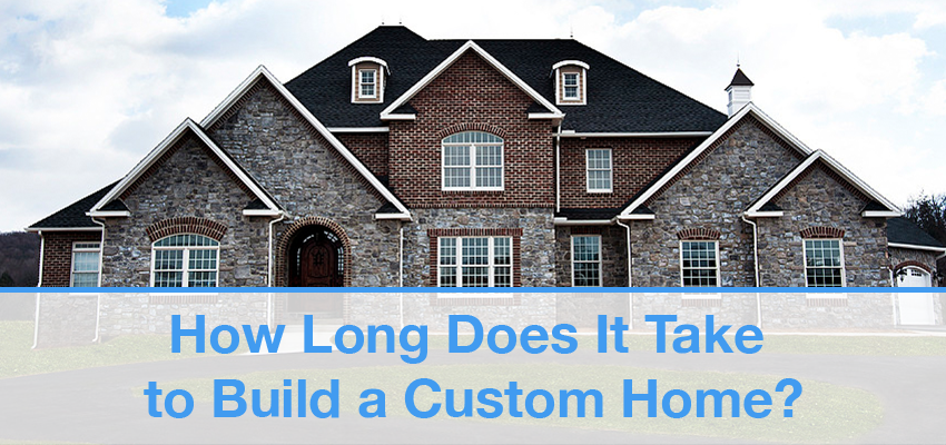 How Long Does It Take To Build A Custom Home
